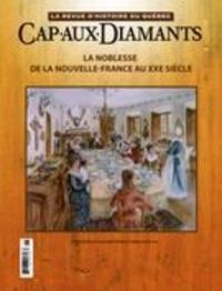 Yves Beauregard et Karine Pépin - Cap-aux-Diamants. No. 126, Été 2016 - La noblesse de la Nouvelle-France jusqu'au XXe siècle.
