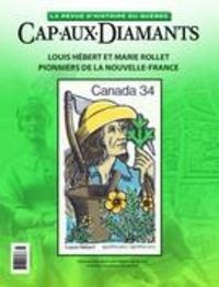 Yves Beauregard et Pierre Poulin - Cap-aux-Diamants. No. 128, Hiver 2017 - Louis Hébert et Marie Rollet, pionniers de la Nouvelle-France.