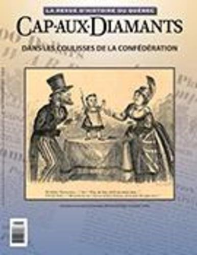 Cap-aux-Diamants  Cap-aux-Diamants. No. 129, Printemps 2017. Dans les coulisses de la Confédération
