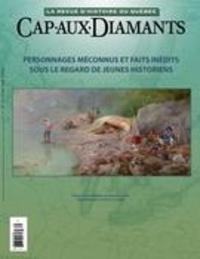 Yves Beauregard et Sophie Imbeault - Cap-aux-Diamants  : Cap-aux-Diamants. No. 132, Hiver 2018 - Personnages méconnus et faits inédits sous le regard de jeunes historiens.