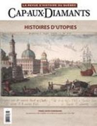 Yves Beauregard et Mathieu Perron - Cap-aux-Diamants  : Cap-aux-Diamants. No. 136, Hiver 2019 - Histoires d'utopies.
