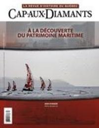 Yves Beauregard et François Droüin - Cap-aux-Diamants  : Cap-aux-Diamants. No. 138, Été 2019 - À la découverte du patrimoine maritime.