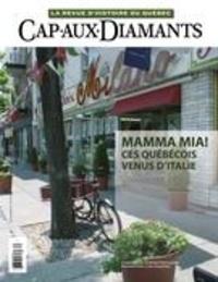 Yves Beauregard et Paul-André Linteau - Cap-aux-Diamants  : Cap-aux-Diamants. No. 139, Automne 2019 - Mamma mia! Ces québécois venus d'Italie.