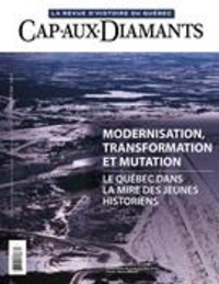 Yves Beauregard et Pierre Poulin - Cap-aux-Diamants  : Cap-aux-Diamants. No. 140, Hiver 2020 - Modernisation, transformation et mutation : le Québec dans la mire des jeunes historiens.
