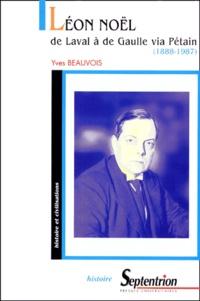 Yves Beauvois - Léon Noël de Laval à de Gaulle via Pétain (1888-1987).