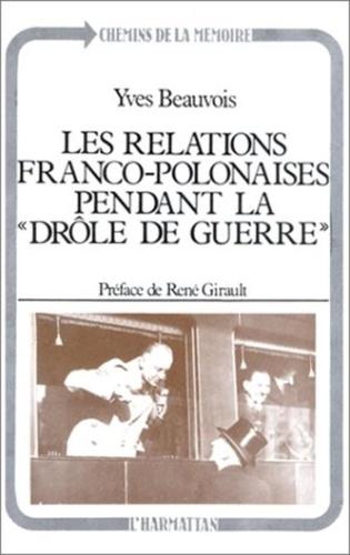Yves Beauvois - Les relations franco-polonaises pendant la drole de guerre.