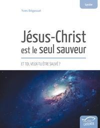 Jésus-Christ est le seul sauveur - Et toi, veux-tu être sauvé ?.pdf