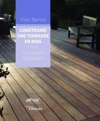 Yves Benoit - Construire une terrasse en bois - Choix, conception, réalisation.