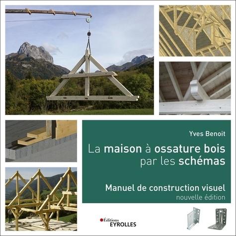 La maison à ossature bois par les schémas. Manuel de construction visuel 2e édition