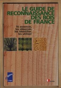 Yves Benoit et Danièle Dirol - Le guide de reconnaissance des bois de France - 16 essences, les observer, les identifier, les utiliser.