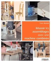 Yves Benoit - Réussir les assemblages avec une machine combinée.