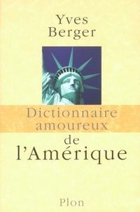 Yves Berger - DICT AMOUREUX  : Dictionnaire amoureux de l'Amérique.