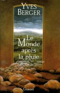Yves Berger - Le monde après la pluie.