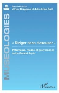 """Yves Bergeron et Julie-Anne Côté - """"Diriger sans s'excuser"""" - Patrimoine, musée et gouvernance selon Roland Arpin."""