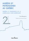 Yves Bergeron - Musées et patrimoines au Québec - Genèse et fondements de la muséologie nord-américaine.