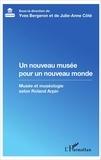 Yves Bergeron et Julie-Anne Côté - Un nouveau musée pour un nouveau monde - Musée et muséologie selon Roland Arpin.