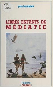 Yves Bernabeu - Libres enfants de Médiatie.
