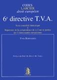 Yves Bernaerts - 6e directive TVA - Texte consolidé thématique et Répertoire de la jurisprudence de la Cour de justice des Communautés européennes.