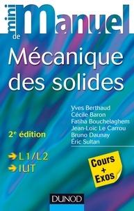 Yves Berthaud et Cécile Baron - Mini manuel de mécanique des solides - 2e édition - Cours et exercices corrigés.