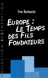 Yves Bertoncini - Europe : Le temps des fils fondateurs.