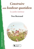 Yves Bertrand - Construire son bonheur quotidien - Le jardin intérieur.