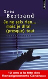 Yves Bertrand - Je ne sais rien... mais je dirai (presque) tout - Conversations avec Eric Branca.