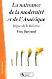 Yves Bertrand - La naissance de la modernité et de l'Amérique - Impact de la Réforme.
