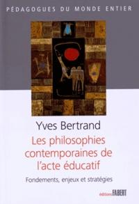 Yves Bertrand - Les philosophies contemporaines de l'acte éducatif - Fondements, enjeux et stratégies.