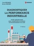 Yves Beunon et Bruno Sechet - Diagnostiquer la performance industrielle - Outils opérationnels pour comprendre et évaluer le fonctionnement d'un site.