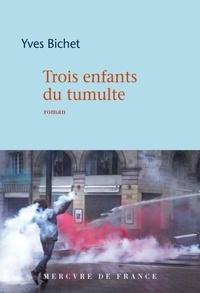 Yves Bichet - Trois enfants du tumulte.