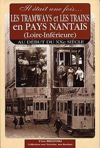 Yves Bielinski - Il était une fois les tramways et les trains en pays nantais (loire-Inférieure) - Au début du XXe siècle.