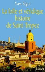 Yves Bigot - La folle et véridique histoire de Saint-Tropez.
