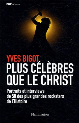 Yves Bigot - Plus célèbres que le Christ.