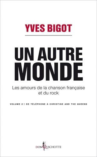 Un autre monde - Les amours de la chanson française et du rock. Volume 2, De Téléphone à Christine and the Queens