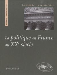 Yves Billard - La politique en France au XXe siècle.