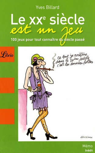 Yves Billard - Le XXe siècle est un jeu - 100 Jeux pour tout connaître du siècle passé.