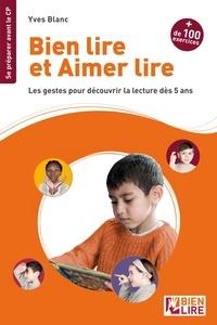 Yves Blanc - Bien lire et aimer lire - Les gestes pour découvrir la lecture dès 5 ans.