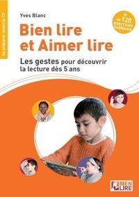 Yves Blanc - Bien lire et aimer lire - Les gestes pour découvir la lecture dès 5 ans.