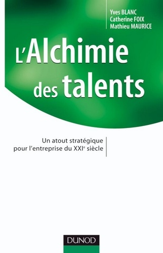 Yves Blanc et Catherine Foix - L'alchimie des talents - Un atout stratégique pour l'entreprise du XXIe siècle.