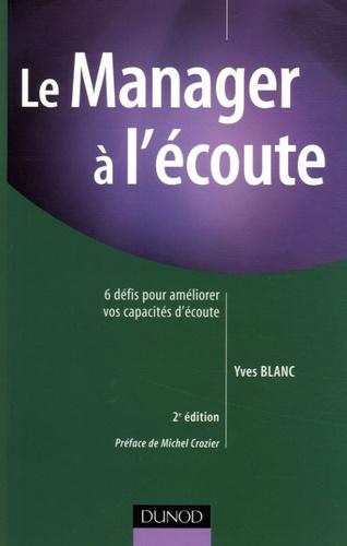 Yves Blanc - Le Manager à l'écoute - 6 défis pour améliorer vos capacités d'écoute.