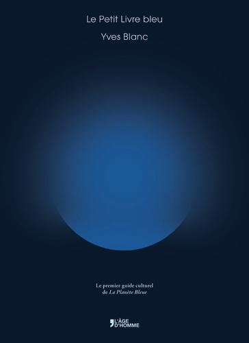 Yves Blanc - Le Petit Livre bleu - Le premier guide culturel de La Planète Bleue.