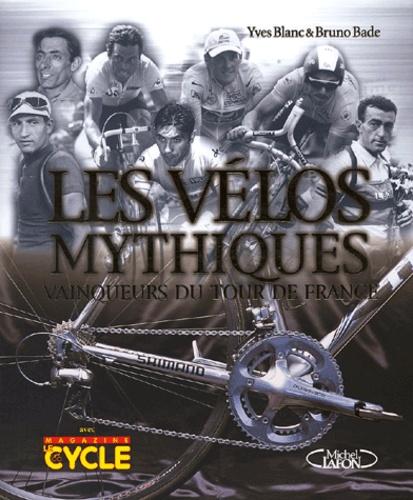 Yves Blanc et Bruno Bade - Les vélos mythiques - Vainqueurs du Tour de France.