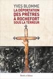 Yves Blomme - La déportation des prêtres à Rochefort sous la Terreur.