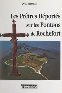 Yves Blomme et Georges Pontier - Les prêtres déportés sur les pontons de Rochefort.