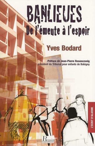 Yves Bodard - Banlieues, de l'émeute à l'espoir.