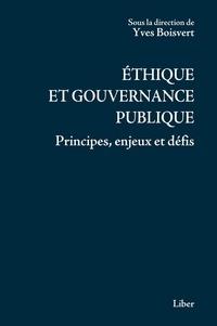 Yves Boisvert - Éthique et gouvernance publique - Principes, enjeux et défis.