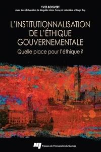 Yves Boisvert - L'institutionnalisation de l'éthique gouvernementale - Quelle place pour l'éthique ?.