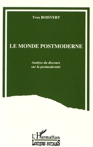 Yves Boisvert - Le monde postmoderne - Analyse du discours sur la postmodernité.