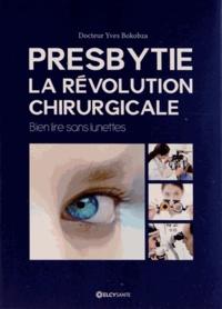 Yves Bokobza - Presbytie : la révolution chirurgicale - Bien lire sans lunettes.
