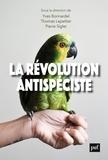 Yves Bonnardel et Thomas Lepeltier - La révolution antispéciste.